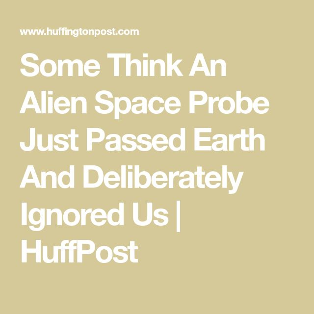 Some Think An Alien Space Probe Just Passed Earth And Deliberately Ignored Us   HuffPost