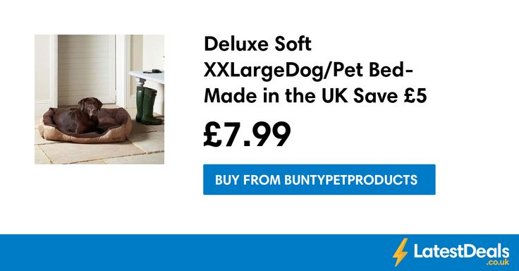 Deluxe Soft XXLarge Dog/Pet Bed- Made in the UK Save £5, £14.99 at Buntypetproducts