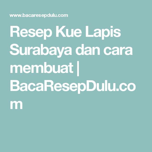 Resep Kue Lapis Surabaya dan cara membuat | BacaResepDulu.com