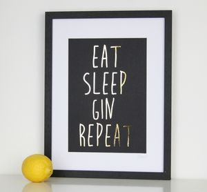 Eat Sleep Gin Repeat Foil Print - Whether you're buying for a friend, your partner, your mother or your daughter, it's important to get her a gift that she'll really treasure.