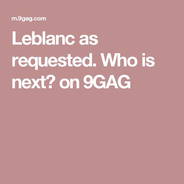 Leblanc as requested. Who is next? on 9GAG