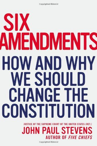 Six Amendments: How and Why We Should Change the Constitution by John Paul Stevens,http://www.amazon.com/dp/0316373729/ref=cm_sw_r_pi_dp_TFzvtb0TZNC5JQVX