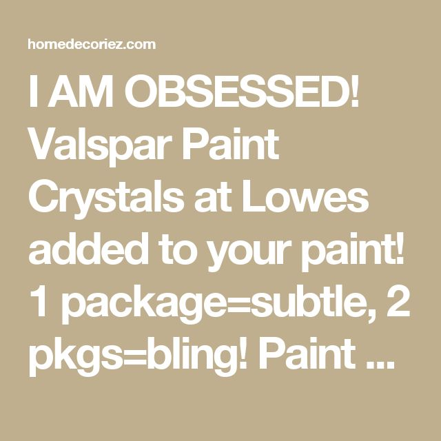 I AM OBSESSED! Valspar Paint Crystals at Lowes added to your paint! 1 package=subtle, 2 pkgs=bling! Paint base coat, let dry, mix in glitter and paint! Maverick Painting Faux Finishing with Glitter Wall Paint | Remodeling Contractor - homedecoriez.comhomedecoriez.com