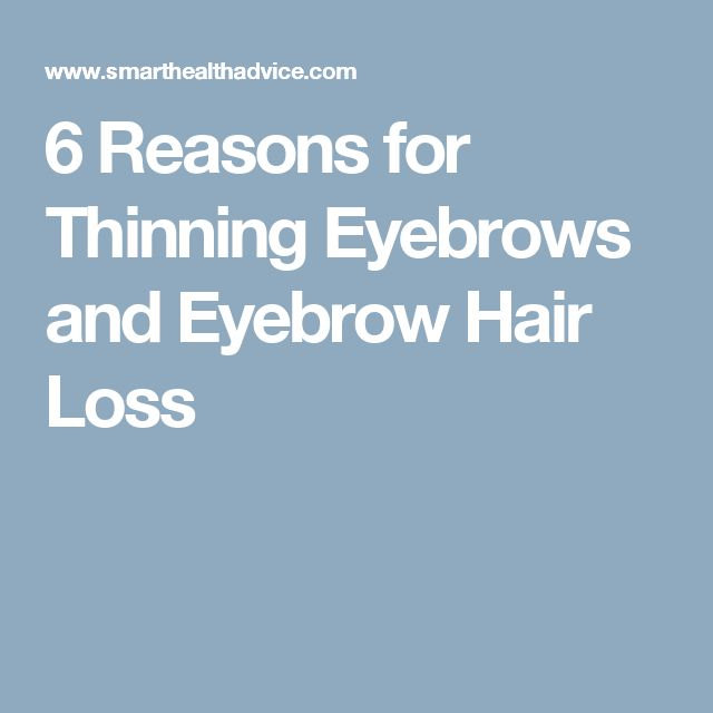 6 Reasons for Thinning Eyebrows and Eyebrow Hair Loss