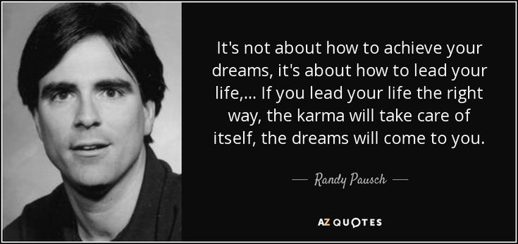Randy Pausch quote: It's not about how to achieve your dreams ...