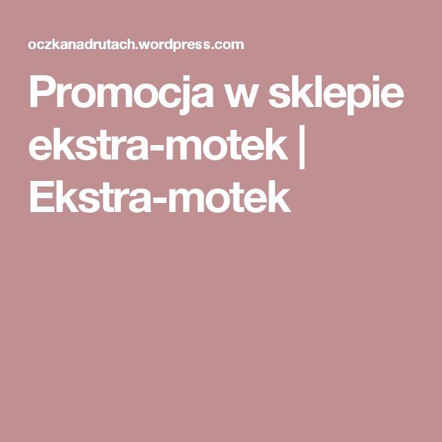 Promocja w sklepie ekstra-motek | Ekstra-motek