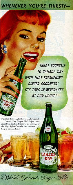 "Canada Dry Ad 1950s @Margaret O'guntke HHAHAHAHAHAAHAHHAAH!!! THIS WAS MEANT FOR YOU ! "" it's only right."""