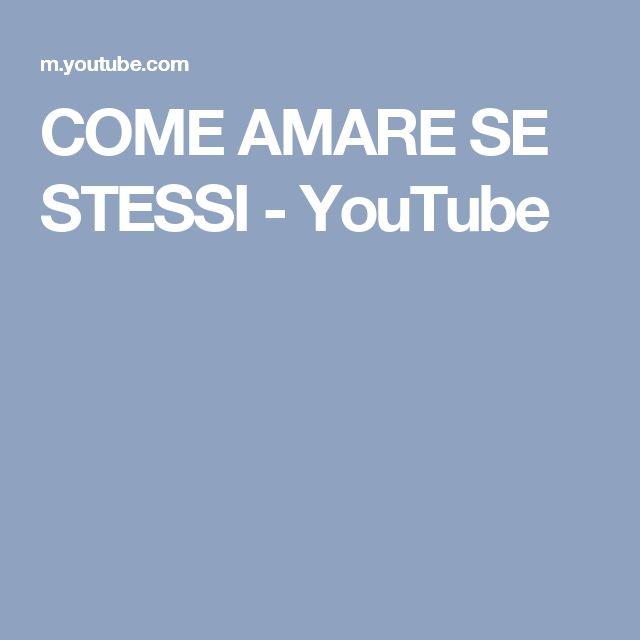 COME AMARE SE STESSI - YouTube