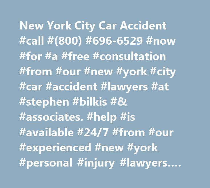 New York City Car Accident #call #(800) #696-6529 #now #for #a #free #consultation #from #our #new #york #city #car #accident #lawyers #at #stephen #bilkis #& #associates. #help #is #available #24/7 #from #our #experienced #new #york #personal #injury #lawyers. #our #firm #s #attorneys #have #successfully #handled #accident #and #injury #cases #throughout #new #york #city #and #long #island #including; #manhattan, #brooklyn, #the #bronx, #queens, #staten #island #and #on #long #island #in…