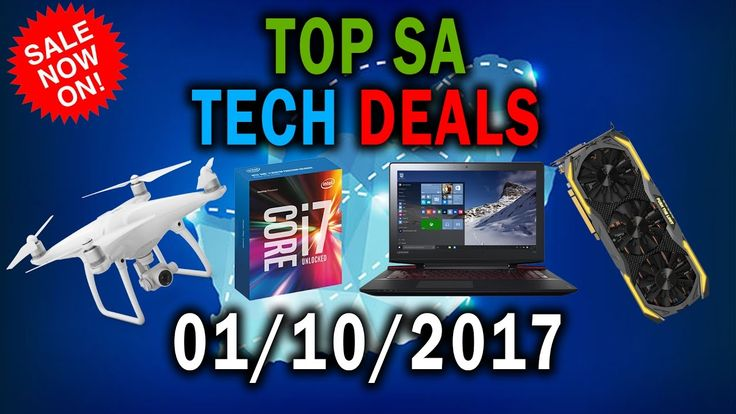 Top SA Tech Deals Of The Week 01 10 2017