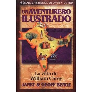 Un aventurero ilustrado. La vida de William Carey    Janet & Geoff Benge    William Carey (1761-1834)