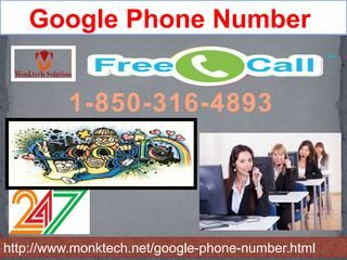 Here are the three lesser known facts about our Google phone number that every Google user must know: 1. The support is specially and professionally intended to help the Google users in an effectual, candid, and coherent way. 2. You can avail the unlimited, free, and reliable customer services by just dialing the number 1-850-316-4893 You can avail such services from every part of the earth. For more info visit us: http://www.monktech.net/google-phone-number.htmlSee Less