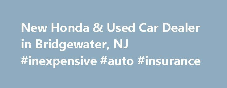 New Honda & Used Car Dealer in Bridgewater, NJ #inexpensive #auto #insurance http://india.remmont.com/new-honda-used-car-dealer-in-bridgewater-nj-inexpensive-auto-insurance/  #auto sport # Have Your Eye on a New Honda? Autosport Honda. Serving Bridgewater, Edison, Plainfield and New Brunswick, NJ is the Place to be! We certainly don't blame you. The vibrant new Honda models in our showroom, including the Civic, Accord, CR-V, Odyssey and Pilot, always bring style and performance to the table…