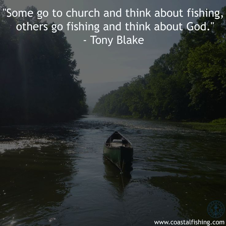 """""""Some go to church and think about fishing, others go fishing and think about God."""" -Tony Blake #coastalfishing #fishing #fishinglife #coastallife #quotes"""