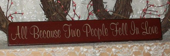 All Because Two People Fell In Love  by thecountrysignshop on Etsy, $14.00