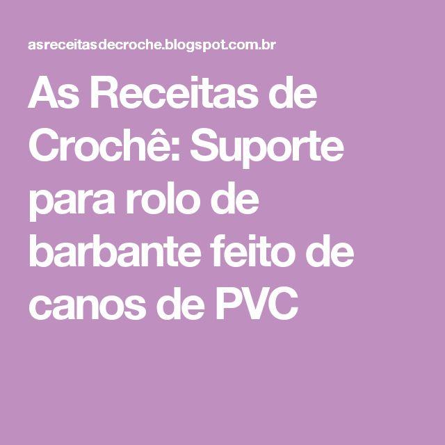 As Receitas de Crochê: Suporte para rolo de barbante feito de canos de PVC