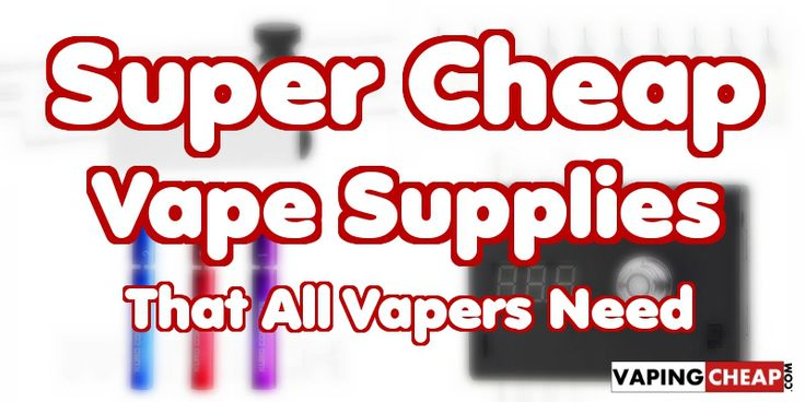 Cheap Vape Supplies You Need - http://vapingcheap.com/cheap-vape-supplies-you-need/