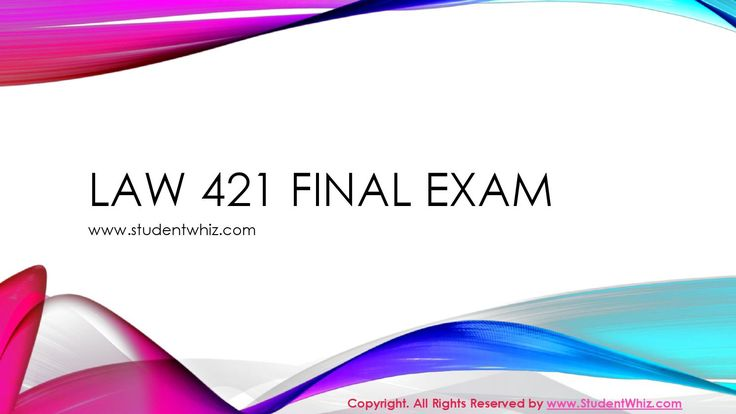 Law 421 final exam  Are you preparing for Law 421 Final Exam? Do you feel that you are not polished enough to pass the first time out? Are you confused about the question pattern? If you are going to pay attention to the bellow information, you will have a clear change of succeeding.