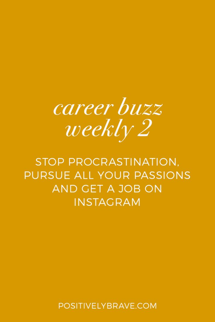 Career Buzz Weekly - Stop procrastination, pursue all your passions and get a job on instagram