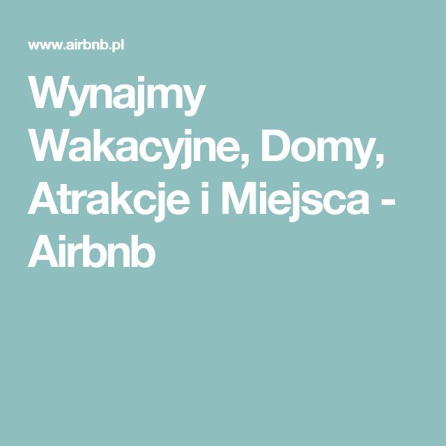 Wynajmy Wakacyjne, Domy, Atrakcje i Miejsca - Airbnb