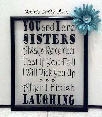 Help the little one make this for the big one for Sister's Day next year and suggest (strongly) that the big one makes one in return...I think I will put a picture of the two of them behind the words.