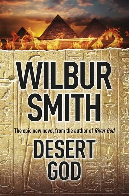 COMING OCT 1ST- Wilbur Smith, bestselling author of River God returns to Ancient Egypt in this long-awaited new historical epic, Desert God.