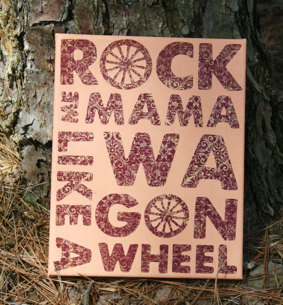 Wagon Wheel Lyrics Quote Canvas Art 8x10 Awwww! Ry sings this all the time, love it!