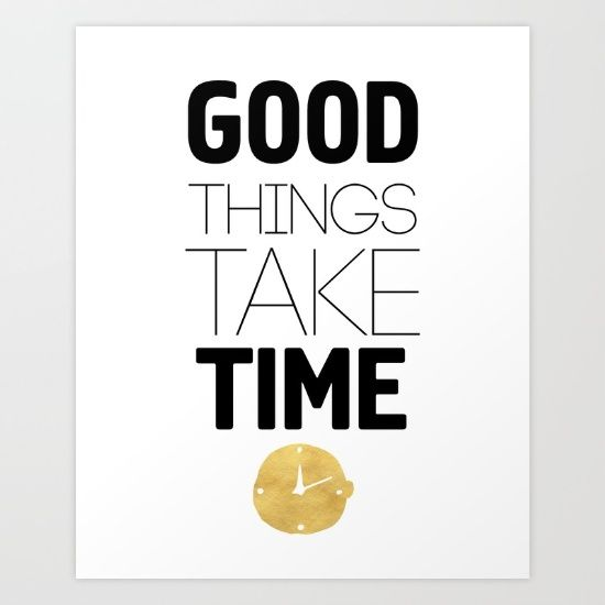 GOOD THINGS TAKE TIME wisdom quote - If you have learned anything from an older relative, than that good things take time. In other words, have patience! Nothing happens over night, so don't lose faith and keep your goals in sight |  graphic-design digital typography illustration vector good time patience wisdom quote learn goals watch gold typography
