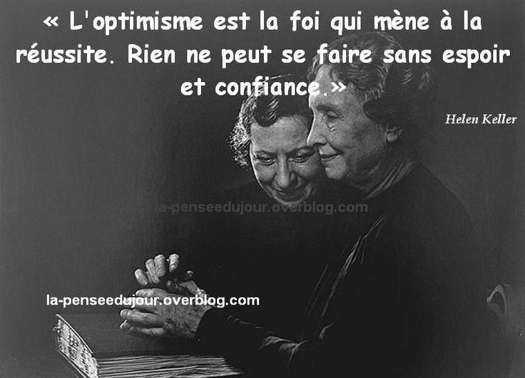 """""""L'optimisme est la foi qui mène à la réussite. Rien ne peut se faire sans espoir et confiance."""" Helen Keller"""