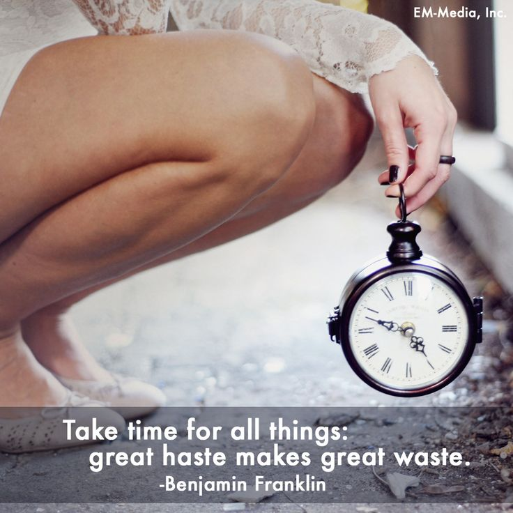 Take time for all things: great haste makes great waste. ~Benjamin Franklin @Em-Media, Inc.