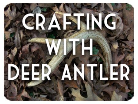 Lots of tips and ideas on how to use deer antler for crafts.