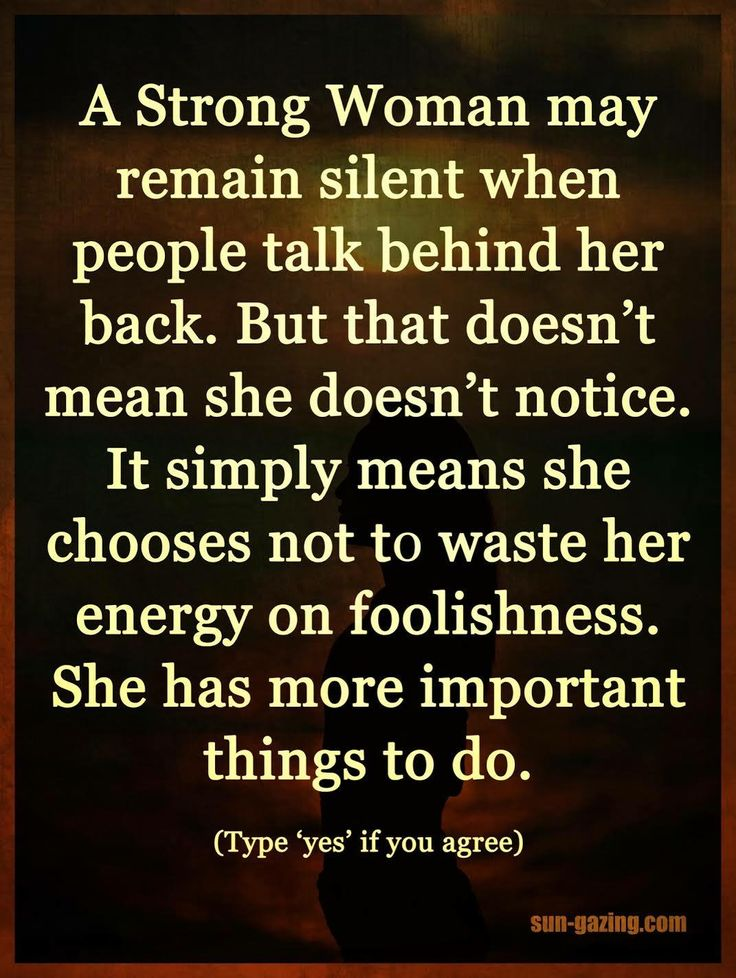 Actually I stay quiet because if I say anything I'd probably end up with projectile vomit on the gossipers faces ... too, there's so much more important things ... and people ... to be with.   They talk behind the back for a reason ... let them stay there
