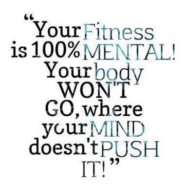"""""""Tu condición física es 100% MENTAL. Tu cuerpo no irá a donde tu MENTE no lo lleve."""""""