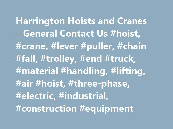 Harrington Hoists and Cranes – General Contact Us #hoist, #crane, #lever #puller, #chain #fall, #trolley, #end #truck, #material #handling, #lifting, #air #hoist, #three-phase, #electric, #industrial, #construction #equipment http://bathrooms.remmont.com/harrington-hoists-and-cranes-general-contact-us-hoist-crane-lever-puller-chain-fall-trolley-end-truck-material-handling-lifting-air-hoist-three-phase-electric-industrial/  # This section includes various contact forms to help you to get the…