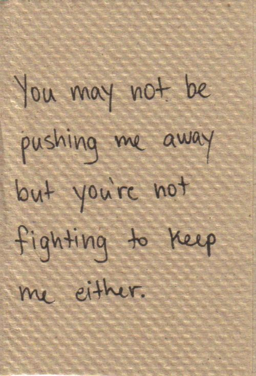 #sad #quotes #notfightingtokeepme I won't say I love this one but if I were ever to hear another person get angry at a significant other for not paying attention to them or whatever, I would recommend this quote because it says it all in 5 lines