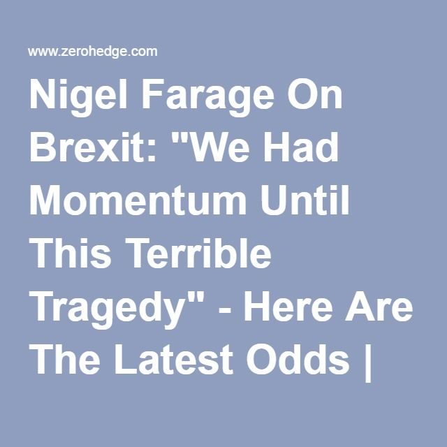 "Nigel Farage On Brexit: ""We Had Momentum Until This Terrible Tragedy"" - Here Are The Latest Odds 