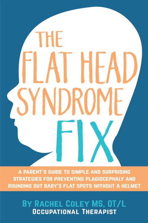A parent's guide to fixing Plagiocephaly and Flat Head Syndrome. Written by a pediatric OT and mom. CanDoKiddo.com