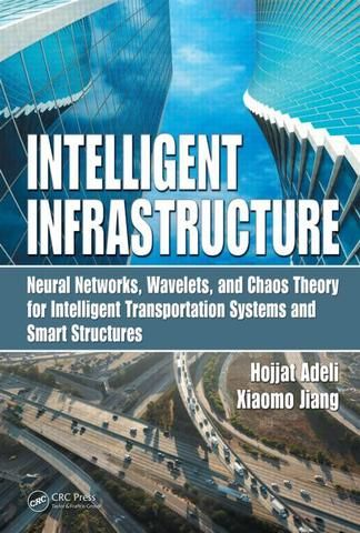 Intelligent Infrastructure: Neural Networks Wavelets and Chaos Theory for Intelligent Transportation Systems and Smart Structures; Hojjat Adeli Xiaomo Jiang; Hardback