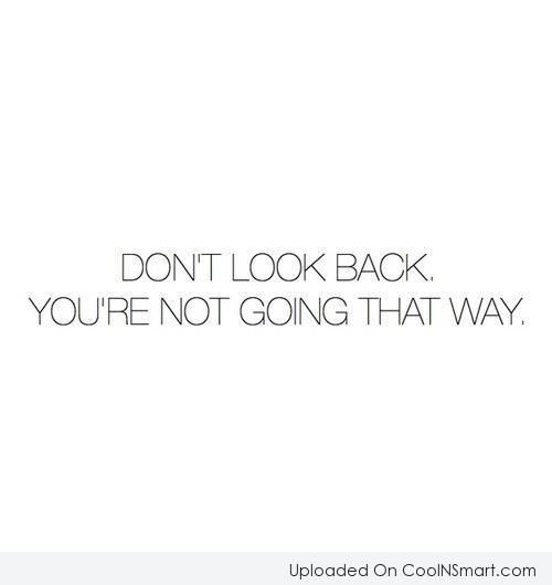Past Quote: Don't look back, you're not going that...