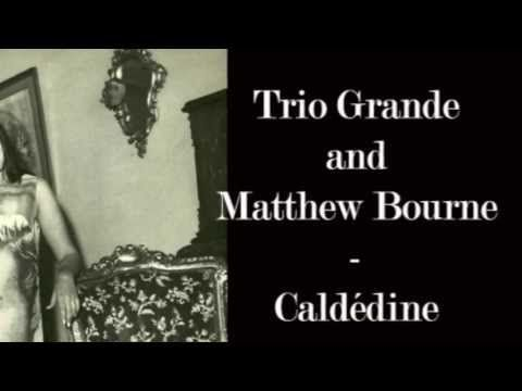 Trio Grande and Matthew Bourne - Caldédine