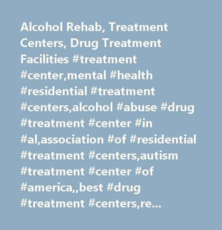 Alcohol Rehab, Treatment Centers, Drug Treatment Facilities #treatment #center,mental #health #residential #treatment #centers,alcohol #abuse #drug #treatment #center #in #al,association #of #residential #treatment #centers,autism #treatment #center #of #america,,best #drug #treatment #centers,residential #treatment #c,nters #for #alcohol #dementia,alcohol #rehab #centers #ab,alcohol #rehab #centers #in #tennessee,exclusive #residential #treatment #centers #southeastern #usa,behavior…