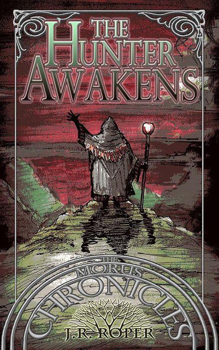 Mythical Books: The Hunter Awakens (The Morus Chronicles #1) by J.R. Roper