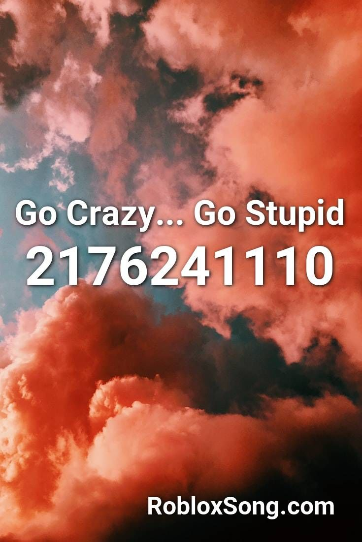 Go Crazy Go Stupid Roblox Id Roblox Music Codes In 2020 Roblox Rap Songs Going Crazy