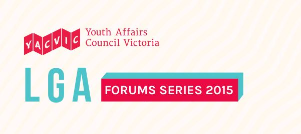 YACVic Forums Series 2015: Local Government Youth Services Forums