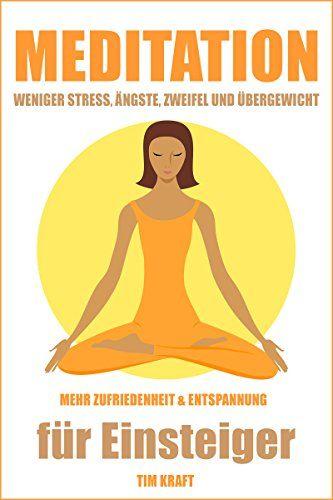 Meditation für Anfänger: Meditationstechniken zum Meditieren lernen gegen Ängste, Selbstzweifel und Stress