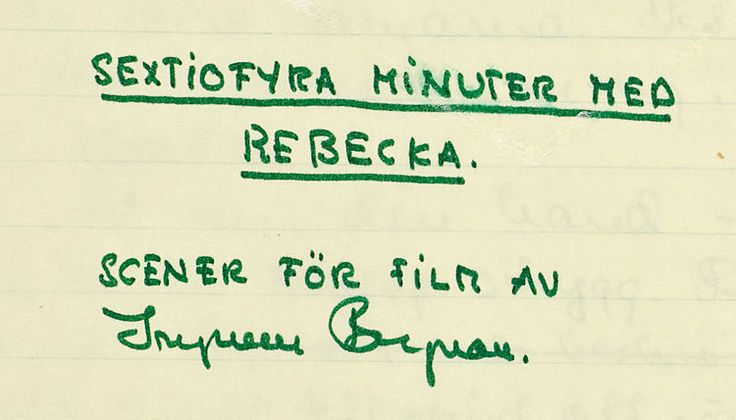Title page of Bergman's handwritten manuscript.Sixtyfour minutes with Rebecka Neither filmed nor published manuscript about Rebecca, teacher at the Institute for the hearing impaired.
