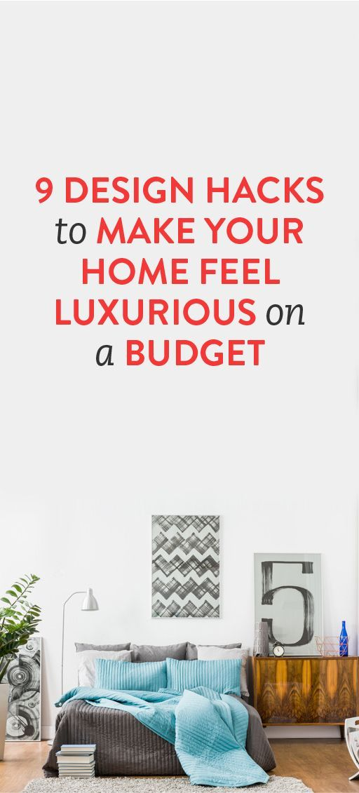 9 Design Hacks To Make Your Home Feel Luxurious On A Budget