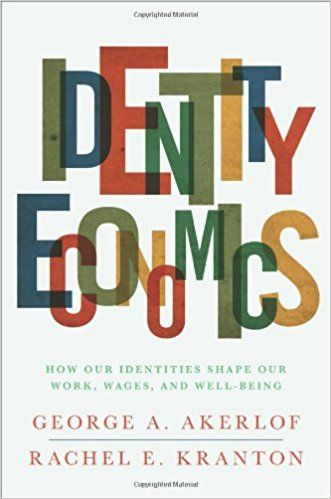 Identity Economics: How Our Identities Shape Our Work, Wages, and Well-Being: George A. Akerlof, Rachel E. Kranton: 9780691146485: Books - Amazon.ca