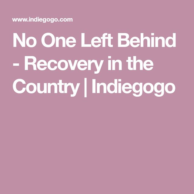 No One Left Behind - Recovery in the Country | Indiegogo