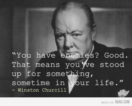The only way to avoid criticism is to do nothing, say nothing and be nothing.  Mr. Churchill had these words to impure us to counteract that.